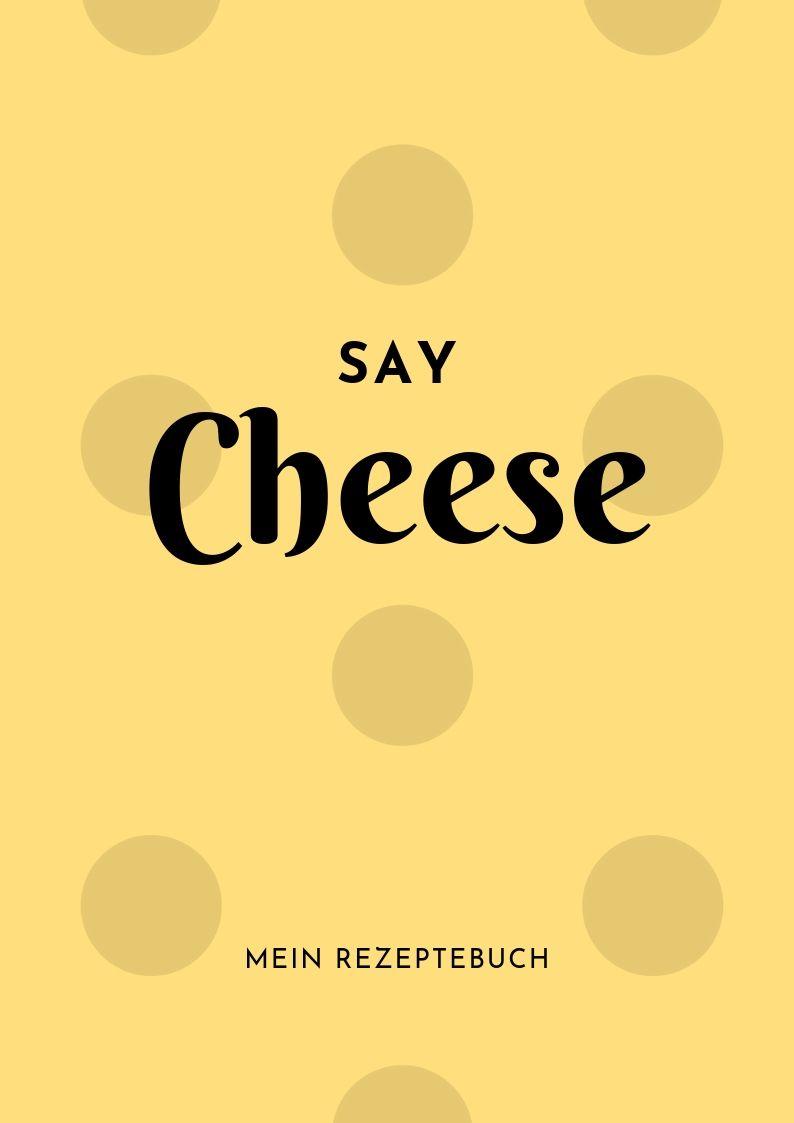 Rezeptebuch Say Cheese